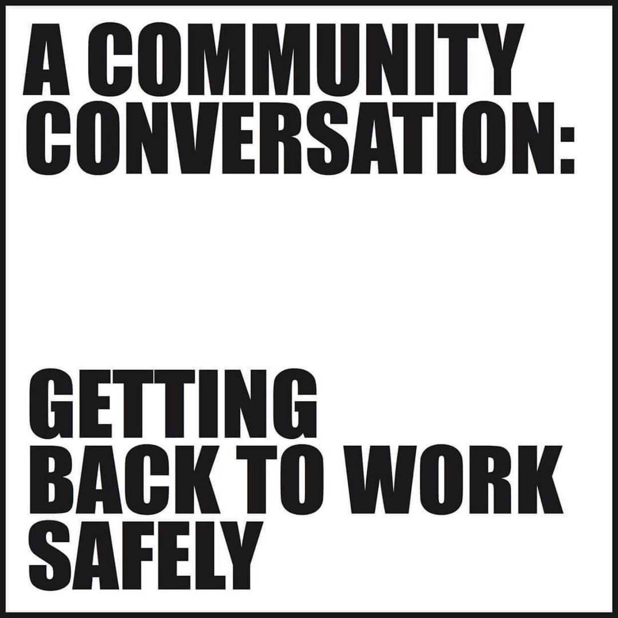 A COMMUNITY CONVERSATION: GETTING BACK TO WORK SAFELY