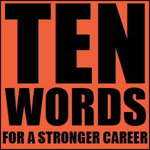Ten Words For A Stronger Career